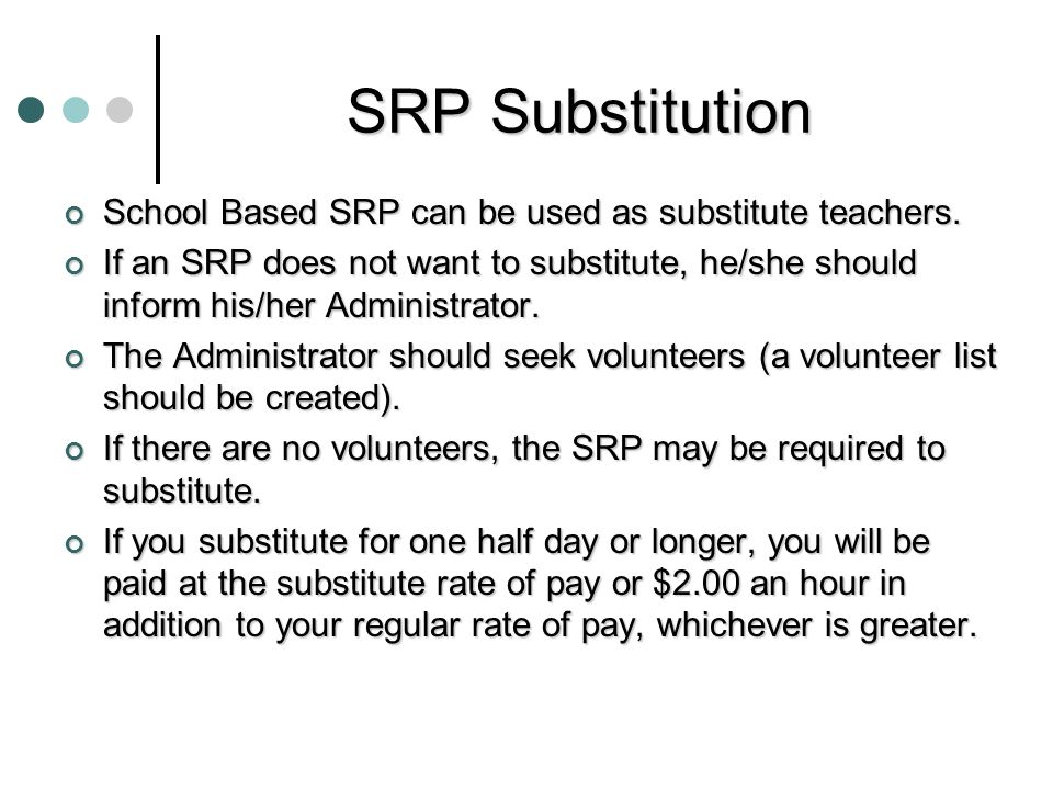 SRP Substitution School Based SRP can be used as substitute teachers.