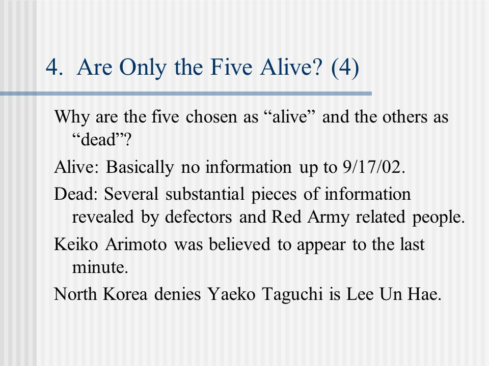 "4. Are Only the Five Alive? (4) Why are the five chosen as ""alive"" and the others as ""dead""? Alive: Basically no information up to 9/17/02. Dead: Seve"