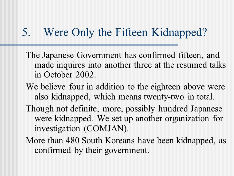 5.Were Only the Fifteen Kidnapped? The Japanese Government has confirmed fifteen, and made inquires into another three at the resumed talks in October