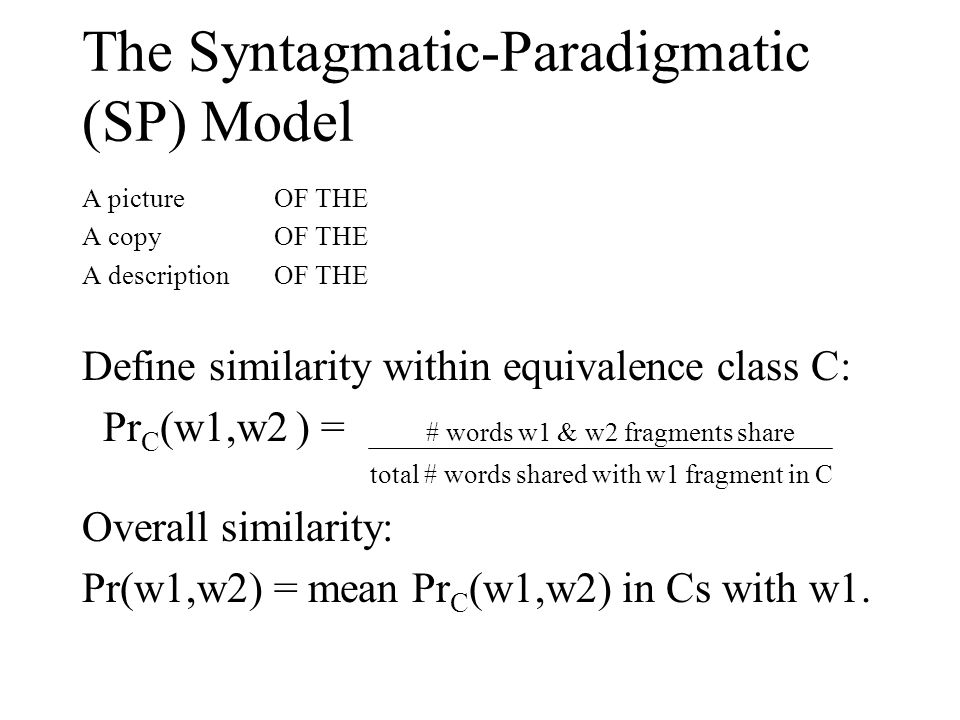 A picture OF THE A copy OF THE A descriptionOF THE Define similarity within equivalence class C: Pr C (w1,w2 ) = # words w1 & w2 fragments share total # words shared with w1 fragment in C Overall similarity: Pr(w1,w2) = mean Pr C (w1,w2) in Cs with w1.