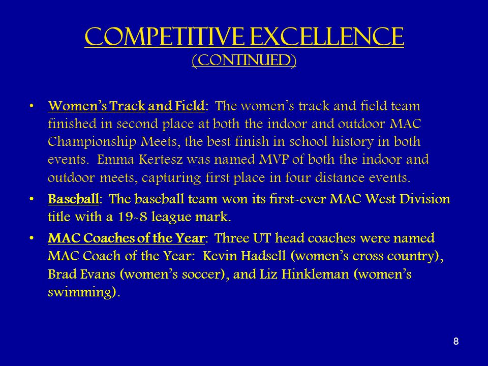 Competitive Excellence (CONTINUED) Women's Track and Field: The women's track and field team finished in second place at both the indoor and outdoor MAC Championship Meets, the best finish in school history in both events.
