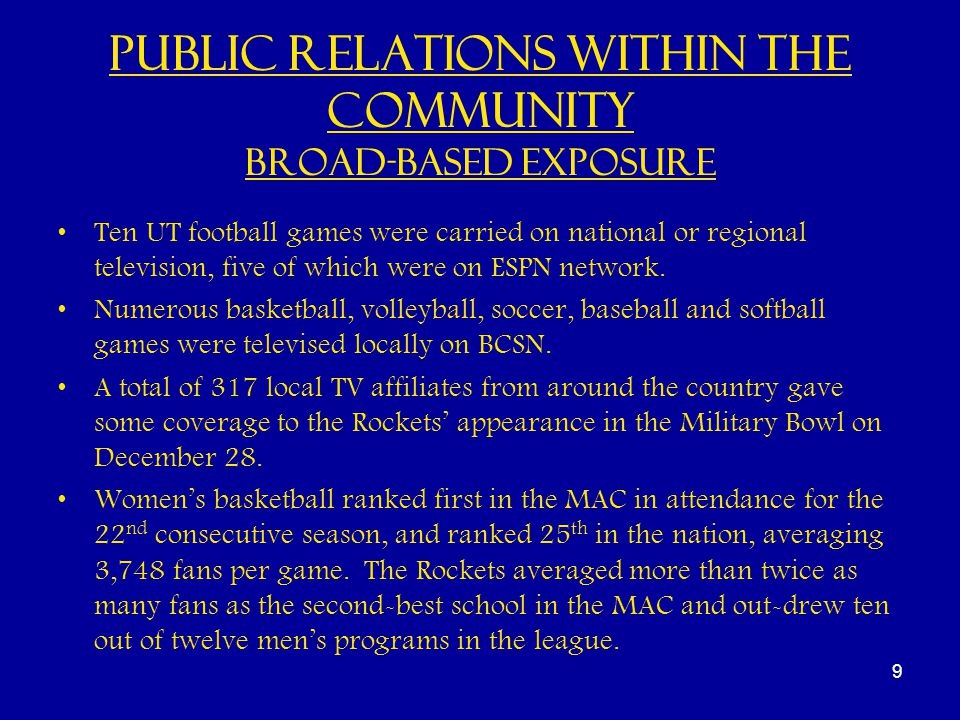 9 Public Relations within the Community Broad-based Exposure Ten UT football games were carried on national or regional television, five of which were