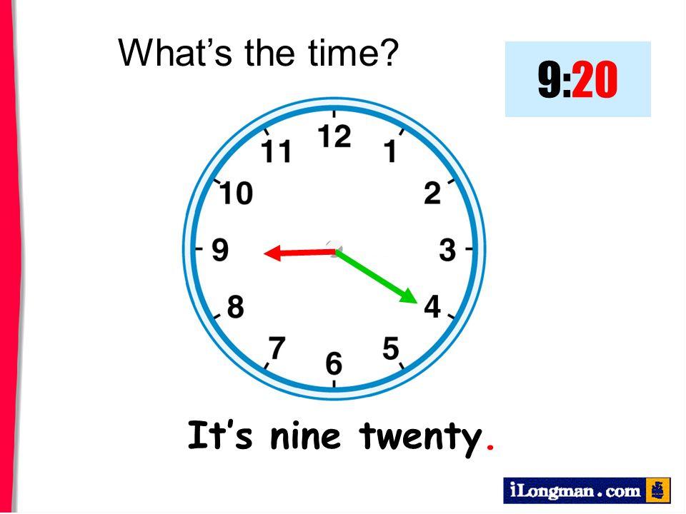 It's nine twenty. What's the time? 9:20