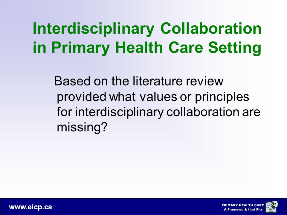 www.eicp.ca Interdisciplinary Collaboration in Primary Health Care Setting Based on the literature review provided what values or principles for inter