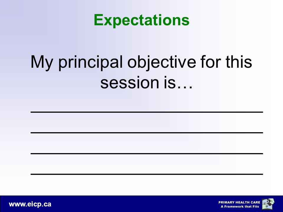 www.eicp.ca Expectations My principal objective for this session is… ________________________ ________________________ ________________________ ______