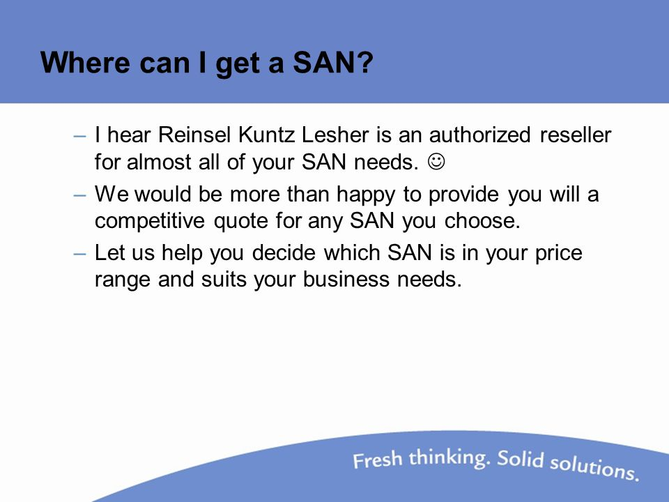 Where can I get a SAN? –I hear Reinsel Kuntz Lesher is an authorized reseller for almost all of your SAN needs. –We would be more than happy to provid