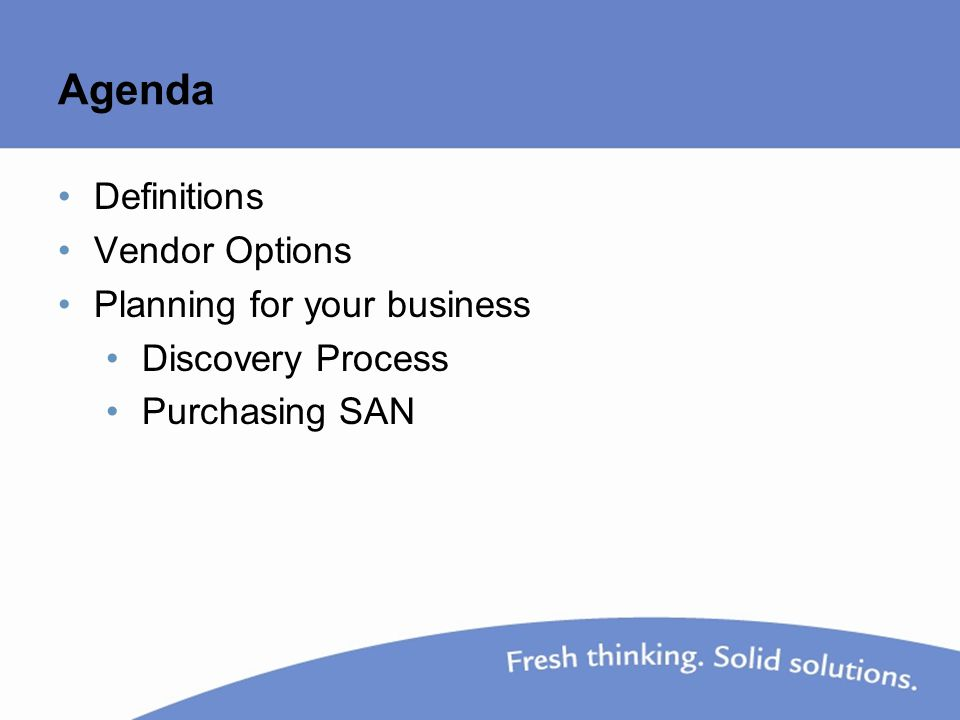 Agenda Definitions Vendor Options Planning for your business Discovery Process Purchasing SAN