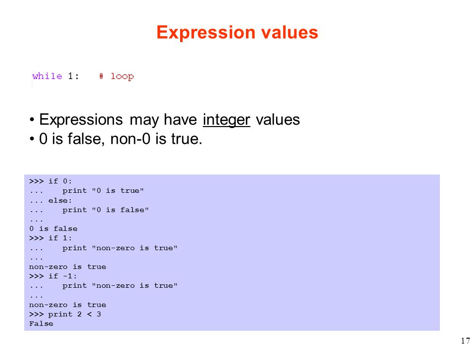 17 Expression values >>> if 0:... print 0 is true ...
