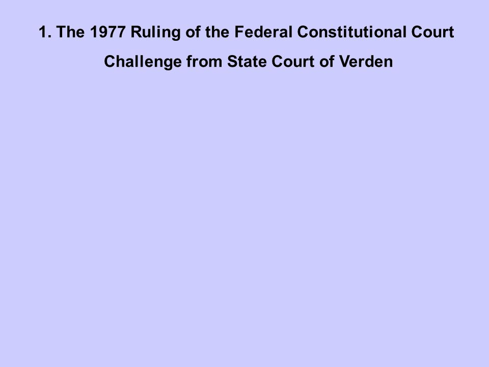 1. The 1977 Ruling of the Federal Constitutional Court Challenge from State Court of Verden