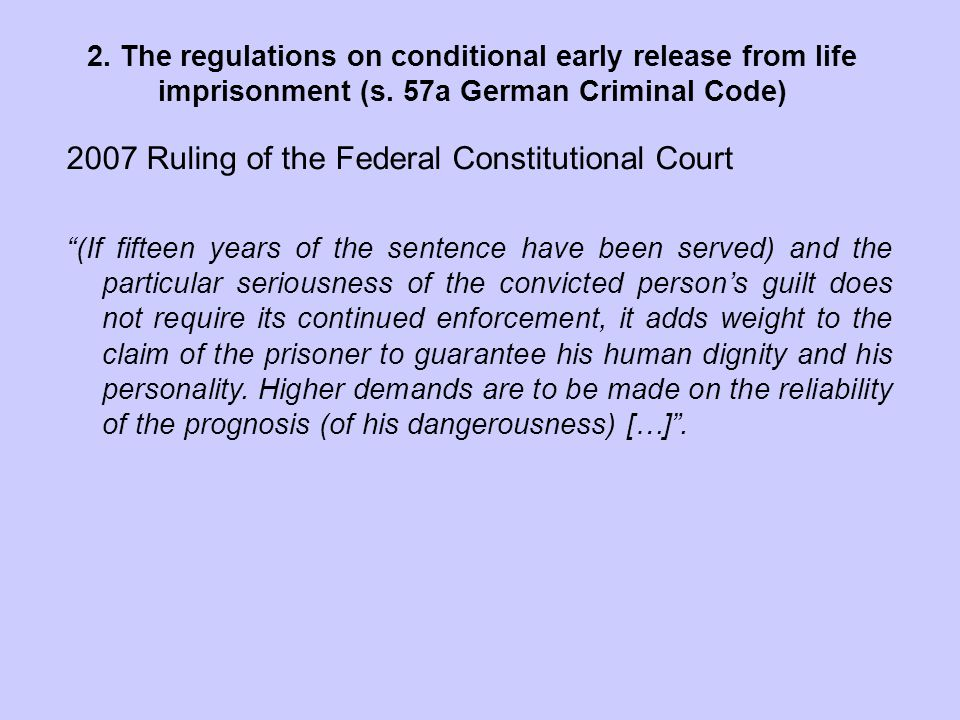 2007 Ruling of the Federal Constitutional Court (If fifteen years of the sentence have been served) and the particular seriousness of the convicted person's guilt does not require its continued enforcement, it adds weight to the claim of the prisoner to guarantee his human dignity and his personality.