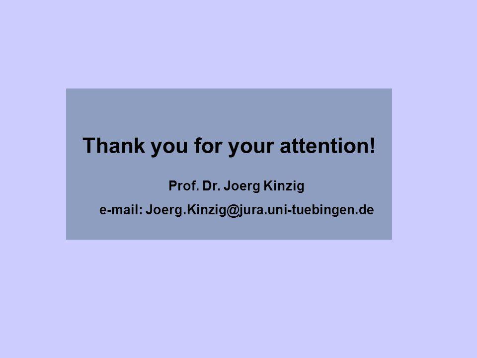 Thank you for your attention! Prof. Dr. Joerg Kinzig e-mail: Joerg.Kinzig@jura.uni-tuebingen.de