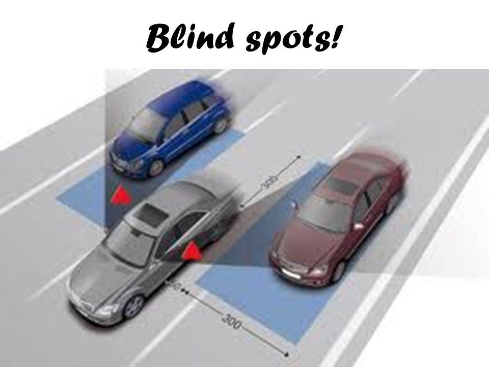 Blind spots!