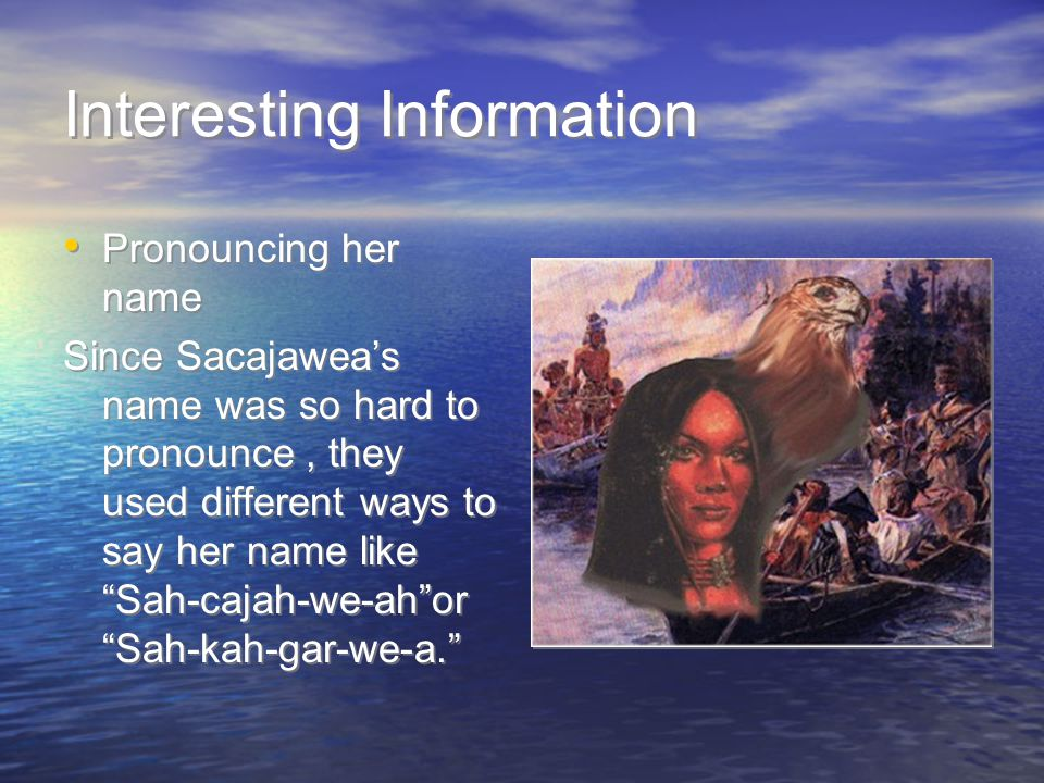 More When Sacajawea was fifteen and ready to give birth, she was forced to go on the expedition.