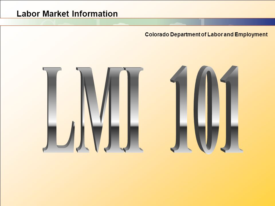 Labor Market Information Colorado Department of Labor and Employment