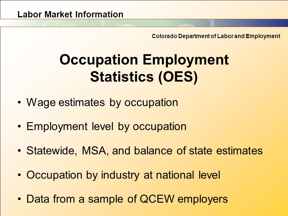 Labor Market Information Colorado Department of Labor and Employment Occupation Employment Statistics (OES) Wage estimates by occupation Employment le