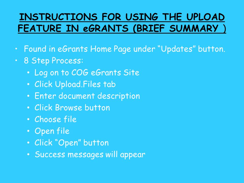 INSTRUCTIONS FOR USING THE UPLOAD FEATURE IN eGRANTS (BRIEF SUMMARY ) Found in eGrants Home Page under Updates button.
