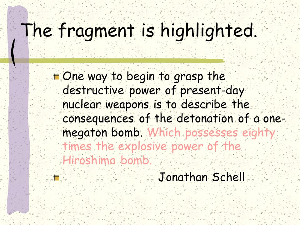 The fragment is highlighted. One way to begin to grasp the destructive power of present-day nuclear weapons is to describe the consequences of the det