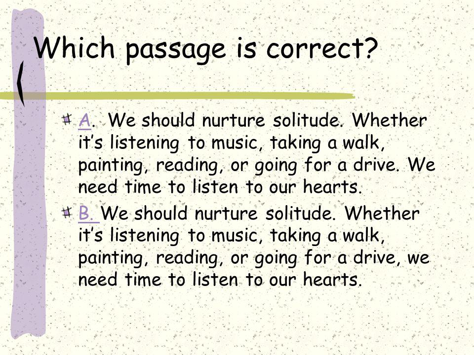 Which passage is correct. AA. We should nurture solitude.