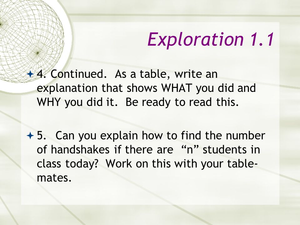 Exploration 1.1  4. Continued. As a table, write an explanation that shows WHAT you did and WHY you did it. Be ready to read this.  5.Can you explai
