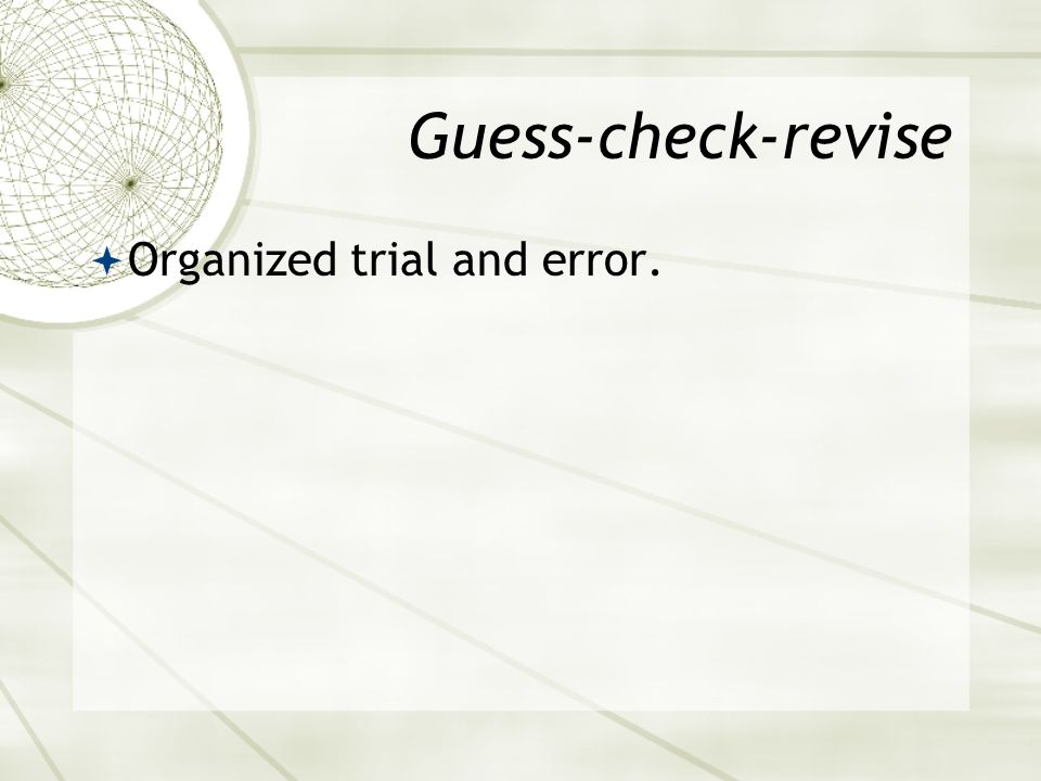 Guess-check-revise  Organized trial and error.