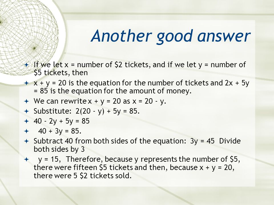 Another good answer  If we let x = number of $2 tickets, and if we let y = number of $5 tickets, then  x + y = 20 is the equation for the number of
