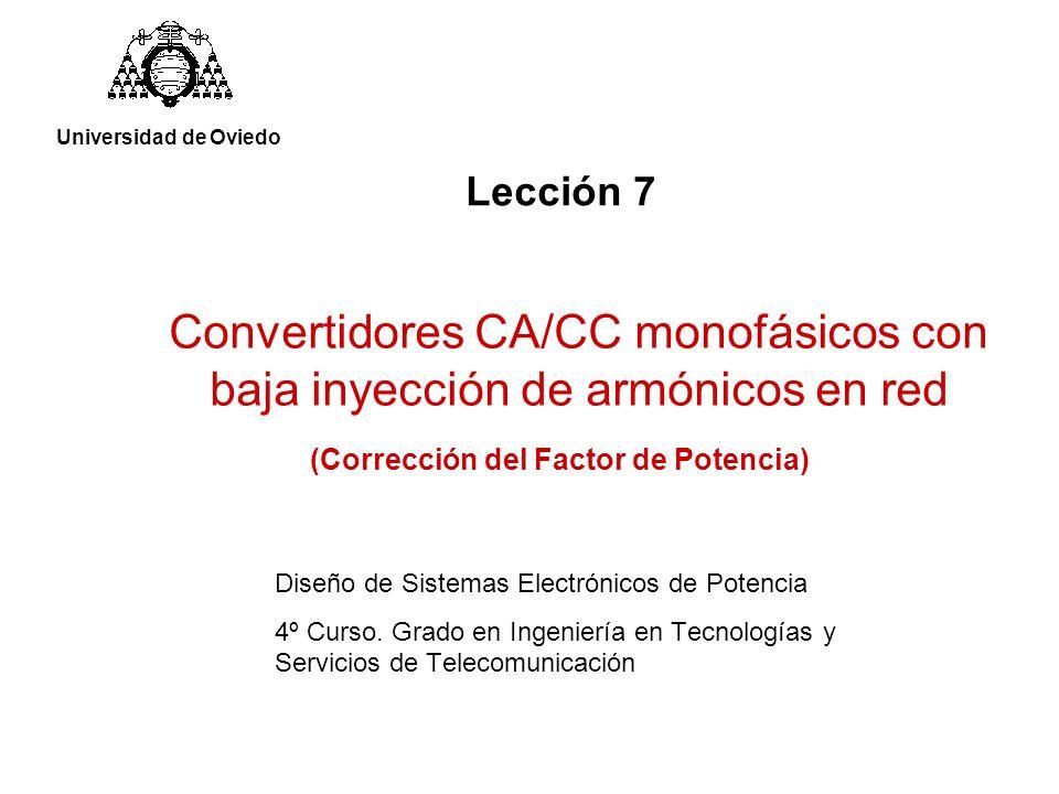(Corrección del Factor de Potencia) Universidad de Oviedo Lección 7 Convertidores CA/CC monofásicos con baja inyección de armónicos en red Diseño de Sistemas Electrónicos de Potencia 4º Curso.