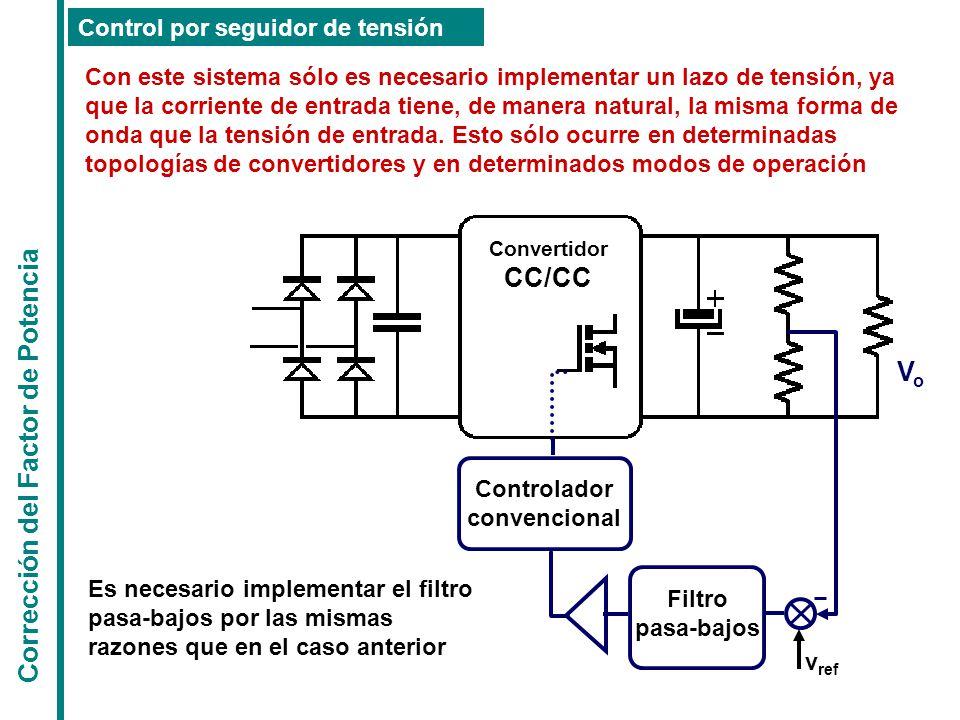 Corrección del Factor de Potencia Control por seguidor de tensión Con este sistema sólo es necesario implementar un lazo de tensión, ya que la corriente de entrada tiene, de manera natural, la misma forma de onda que la tensión de entrada.