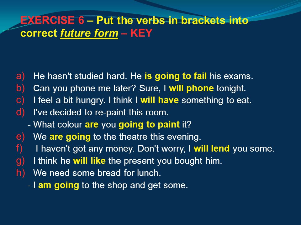 EXERCISE 6 – Put the verbs in brackets into correct future form – KEY a) He hasn t studied hard.