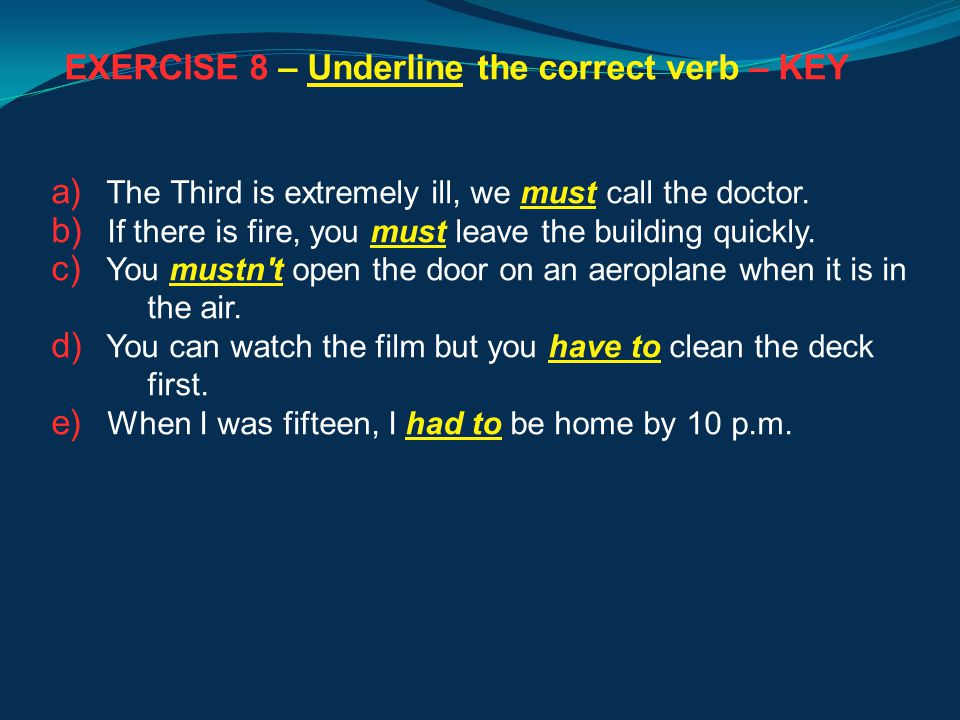 EXERCISE 8 – Underline the correct verb – KEY a) The Third is extremely ill, we must call the doctor.