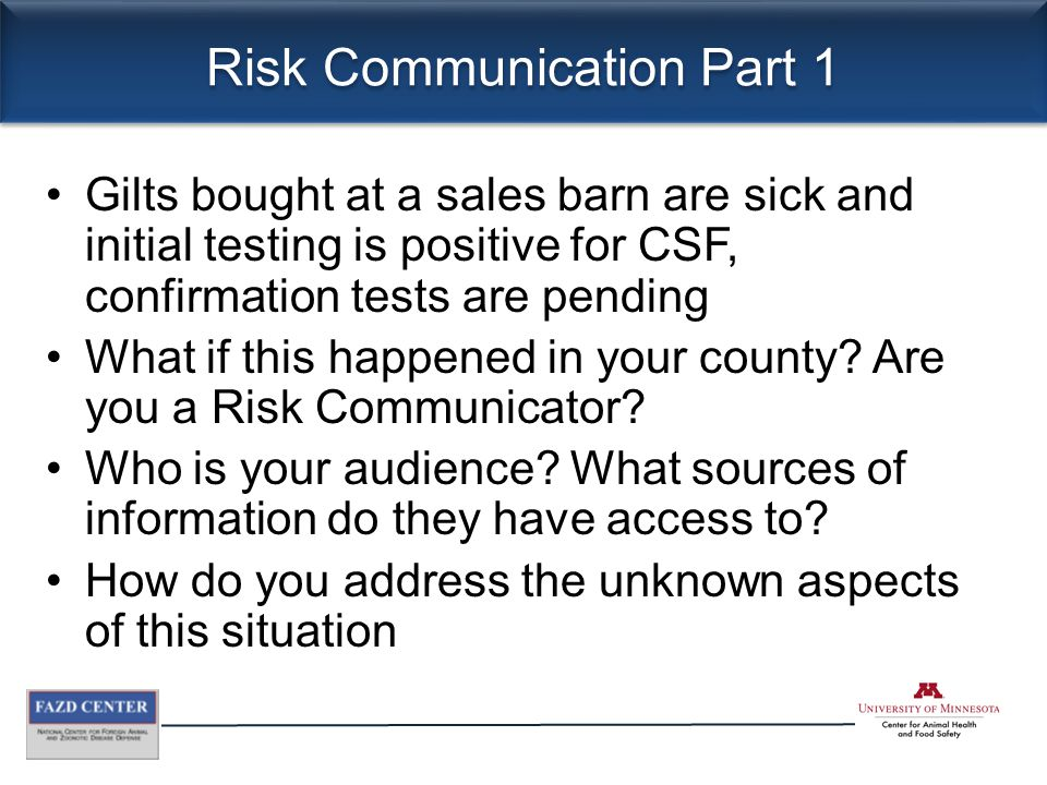 Risk Communication Part 1 Gilts bought at a sales barn are sick and initial testing is positive for CSF, confirmation tests are pending What if this happened in your county.