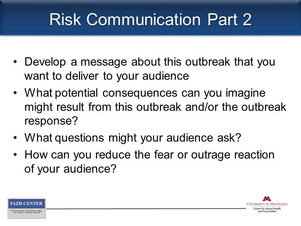 Risk Communication Part 2 Develop a message about this outbreak that you want to deliver to your audience What potential consequences can you imagine