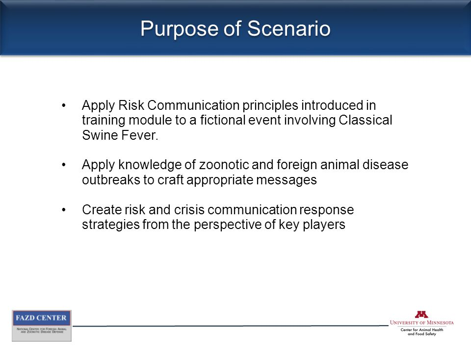 Purpose of Scenario Apply Risk Communication principles introduced in training module to a fictional event involving Classical Swine Fever. Apply know