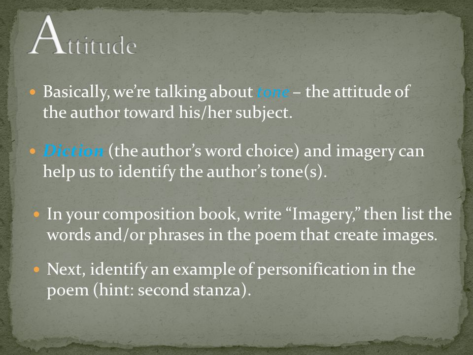 Basically, we're talking about tone – the attitude of the author toward his/her subject.