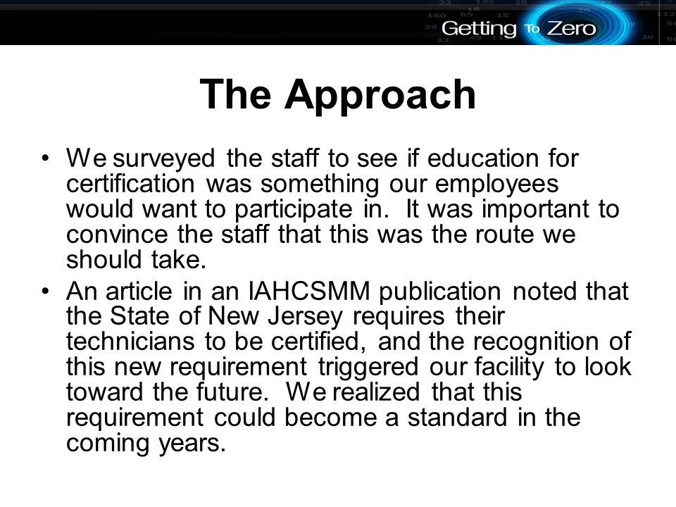 The Approach We surveyed the staff to see if education for certification was something our employees would want to participate in.