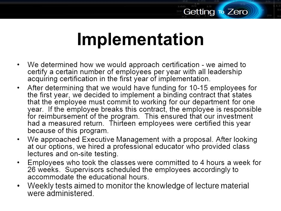 Implementation We determined how we would approach certification - we aimed to certify a certain number of employees per year with all leadership acquiring certification in the first year of implementation.