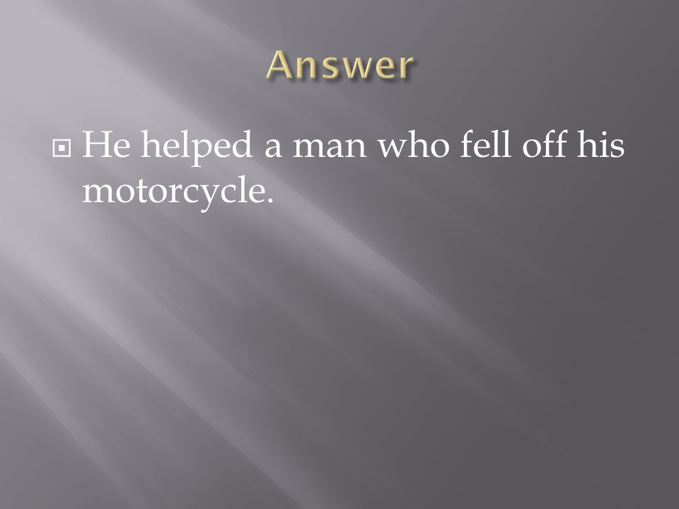 He helped a man who fell off his motorcycle.
