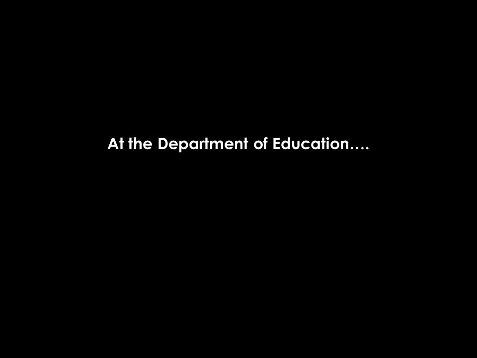 At the Department of Education….
