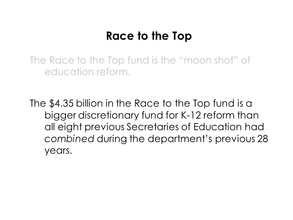 Race to the Top The Race to the Top fund is the moon shot of education reform.