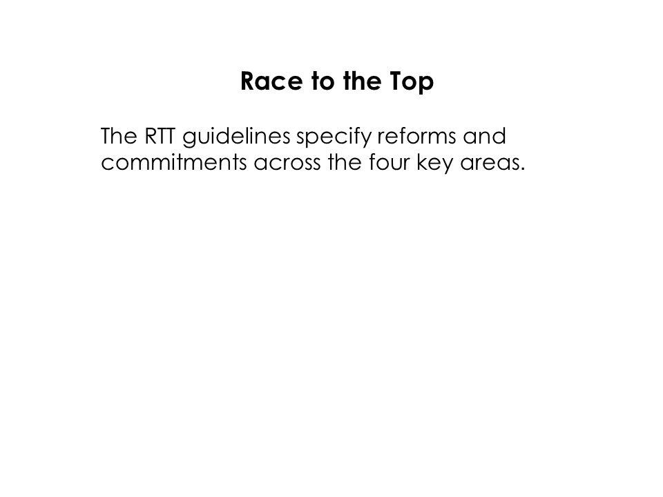 Race to the Top The RTT guidelines specify reforms and commitments across the four key areas.