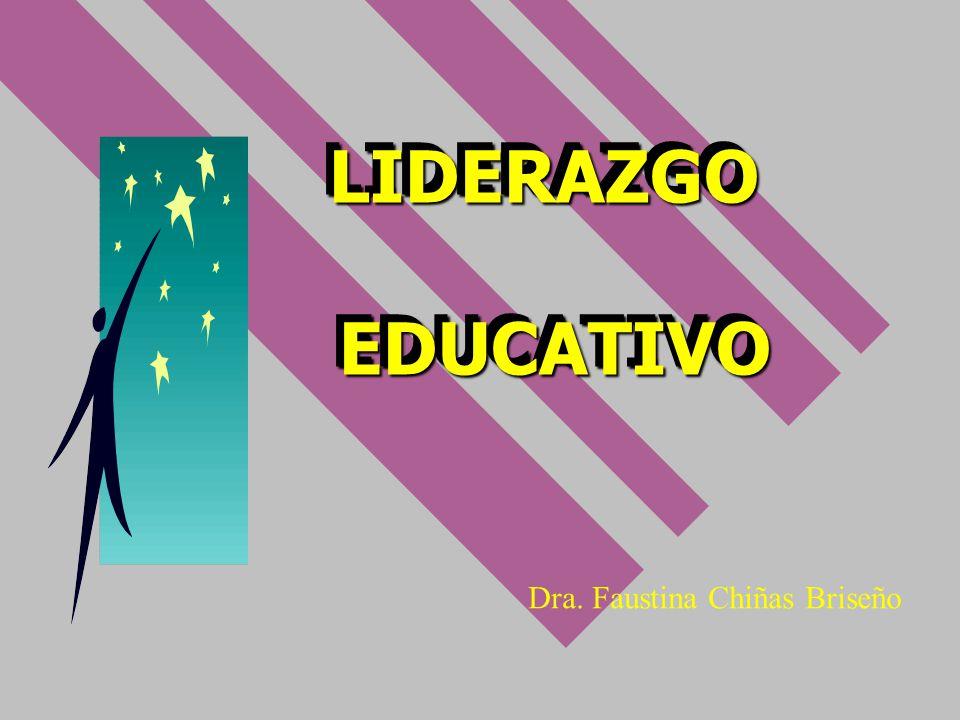 LIDERAZGO EDUCATIVO Dra. Faustina Chiñas Briseño