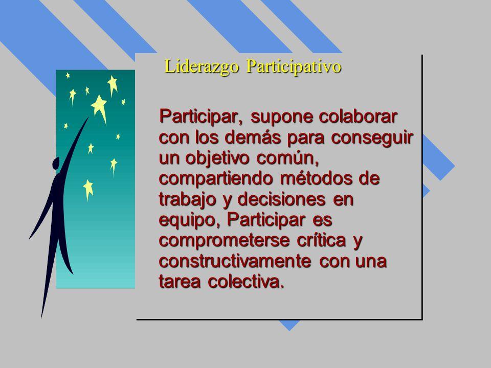 Liderazgo Participativo Liderazgo Participativo Participar, supone colaborar con los demás para conseguir un objetivo común, compartiendo métodos de t