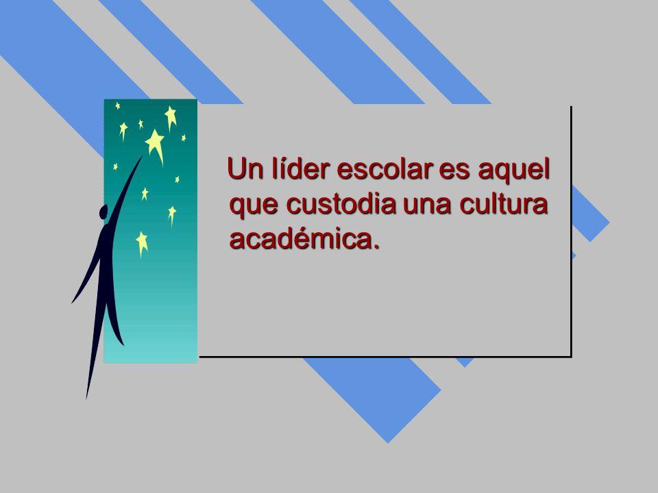 Un líder escolar es aquel que custodia una cultura académica. Un líder escolar es aquel que custodia una cultura académica.