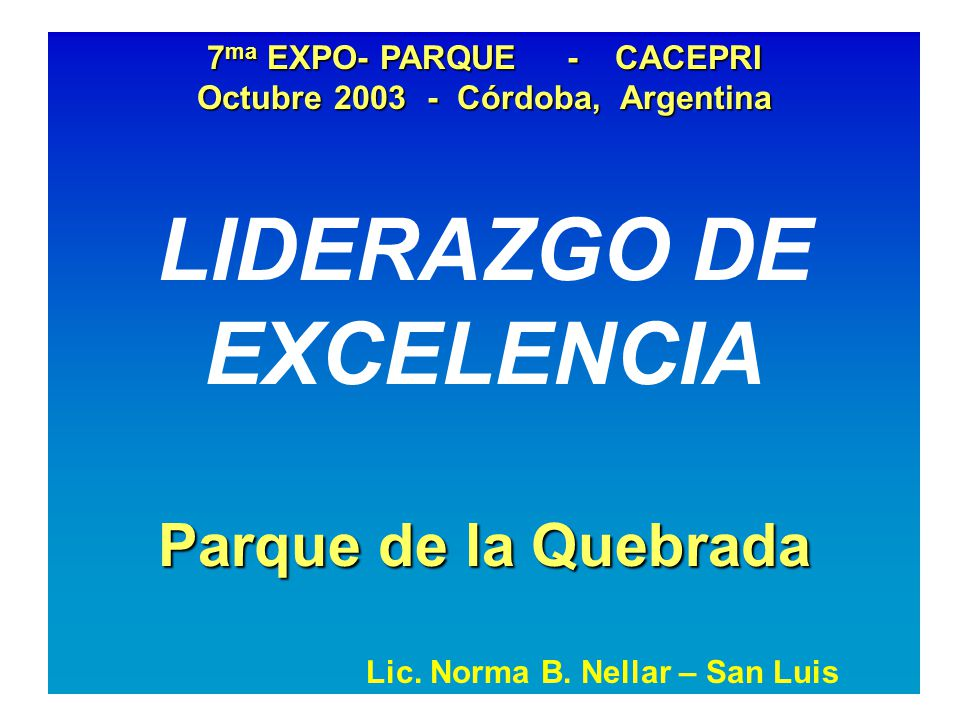 7 ma EXPO- PARQUE - CACEPRI Octubre 2003 - Córdoba, Argentina LIDERAZGO DE EXCELENCIA Parque de la Quebrada Lic.