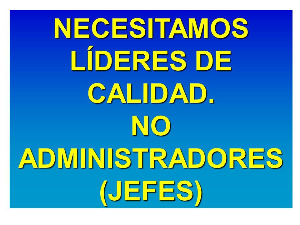 NECESITAMOS LÍDERES DE CALIDAD.NOADMINISTRADORES(JEFES)