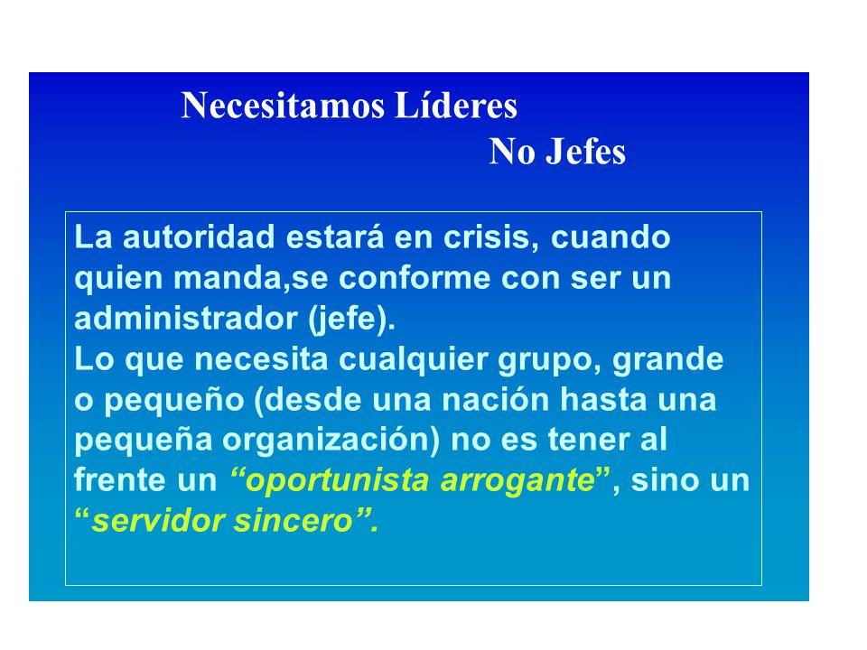 La autoridad estará en crisis, cuando quien manda,se conforme con ser un administrador (jefe).