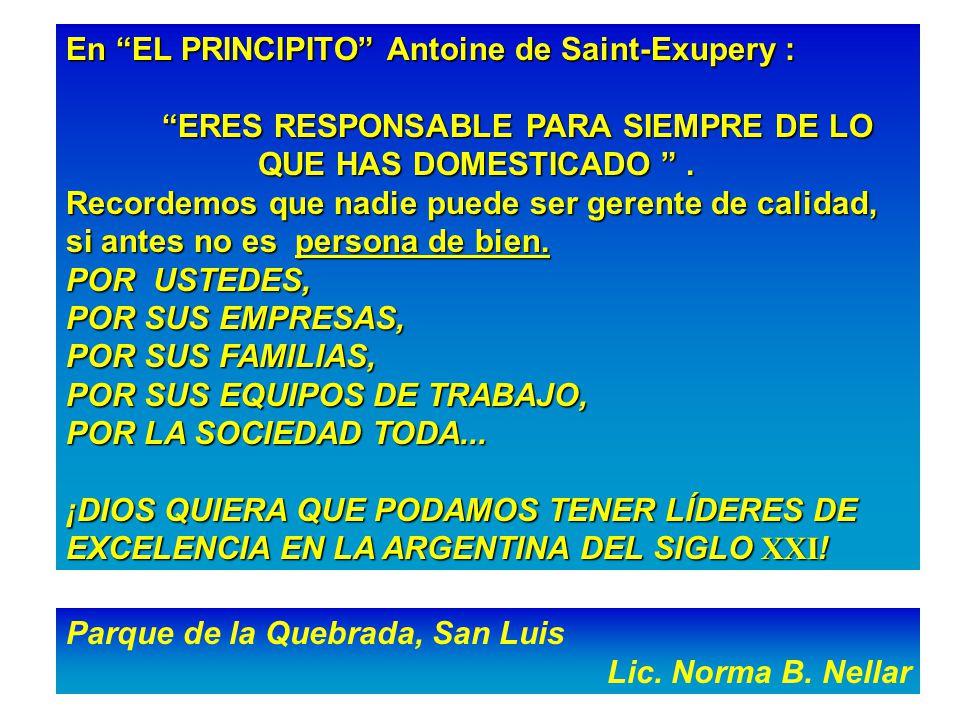 En EL PRINCIPITO Antoine de Saint-Exupery : ERES RESPONSABLE PARA SIEMPRE DE LO QUE HAS DOMESTICADO .