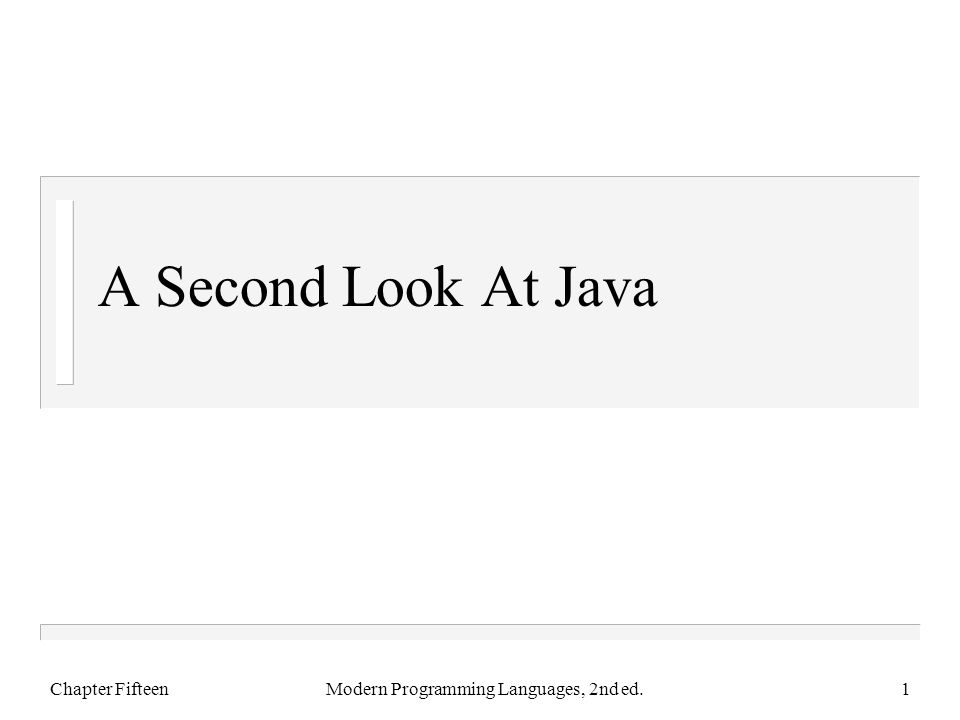 A Second Look At Java Chapter FifteenModern Programming Languages, 2nd ed.1