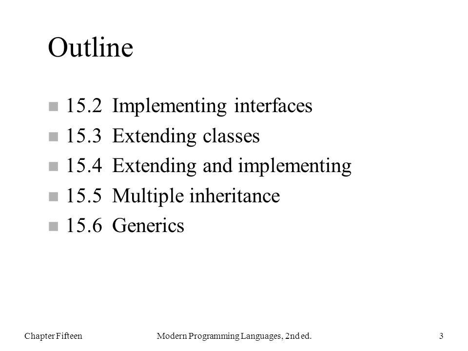 Outline n 15.2 Implementing interfaces n 15.3 Extending classes n 15.4 Extending and implementing n 15.5 Multiple inheritance n 15.6 Generics Chapter FifteenModern Programming Languages, 2nd ed.34