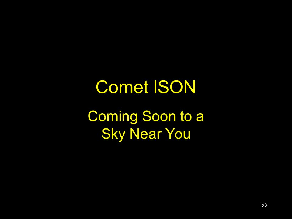 Comet ISON Coming Soon to a Sky Near You 55