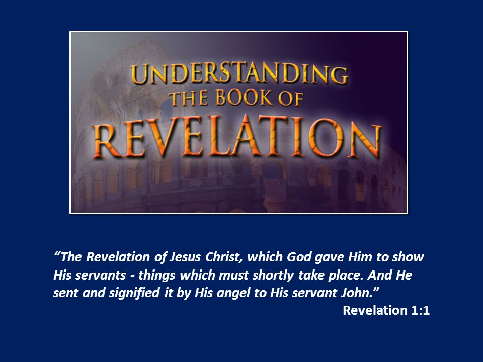 The Revelation of Jesus Christ, which God gave Him to show His servants - things which must shortly take place.
